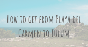 Adventures in Mexico _ How to get from Playa del Carmen to Tulum