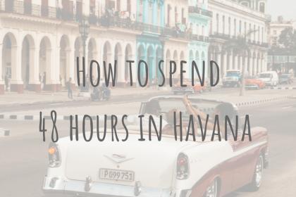 Exploring Cuba _ How to spend 48 hours in Havana