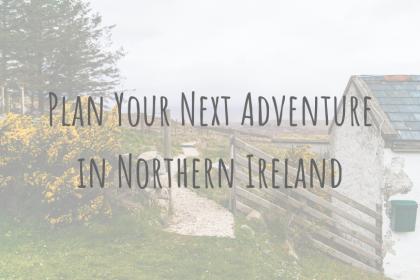 Adventures in Europe   Plan Your Next Adventure in Northern Ireland