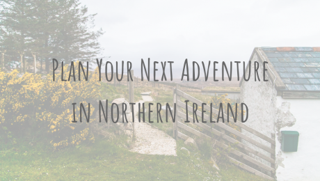 Adventures in Europe | Plan Your Next Adventure in Northern Ireland