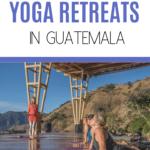 The Best Yoga Retreat Guatemala