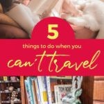 5 Things to do when you can't travel