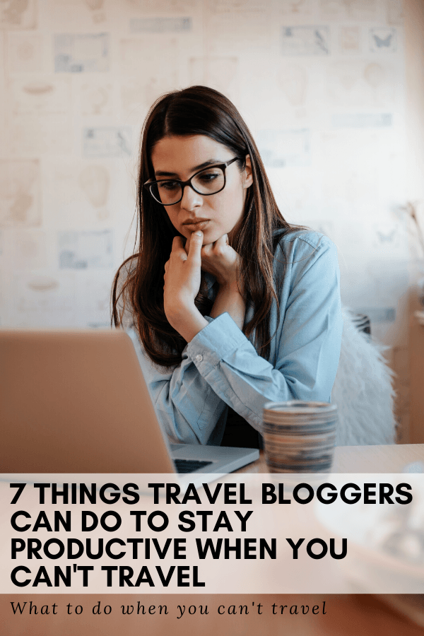 7 Things Travel Bloggers can do to stay productive when you can't travel