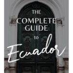 The Complete Guide to Ecuador