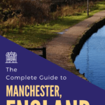 The Complete Guide to Manchester, England