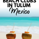 Tulum Beach Clubs You Need To Visit For All Budgets
