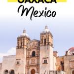 The Ultimage Oaxaca Road Trip (Oaxaca itinerary To Help You Plan)