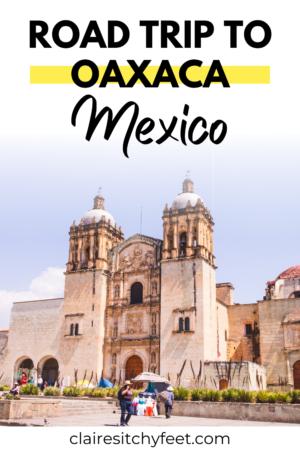 The Ultimate Oaxaca Road Trip (Oaxaca itinerary To Help You Plan)