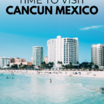 The Best Time To Go To Cancun Mexico